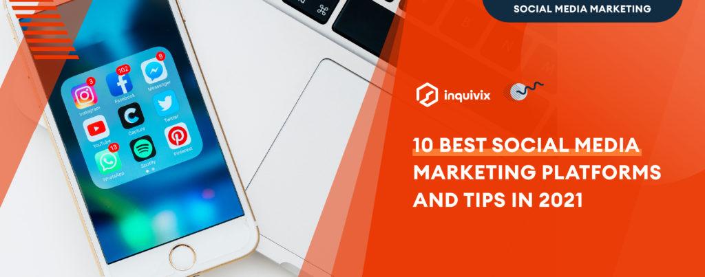 10 Best Social Media Marketing Platforms And Tips In 2021
